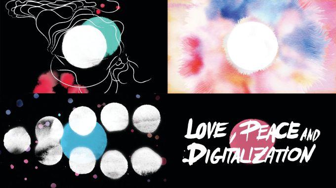 Love, Peace and Digitalization
